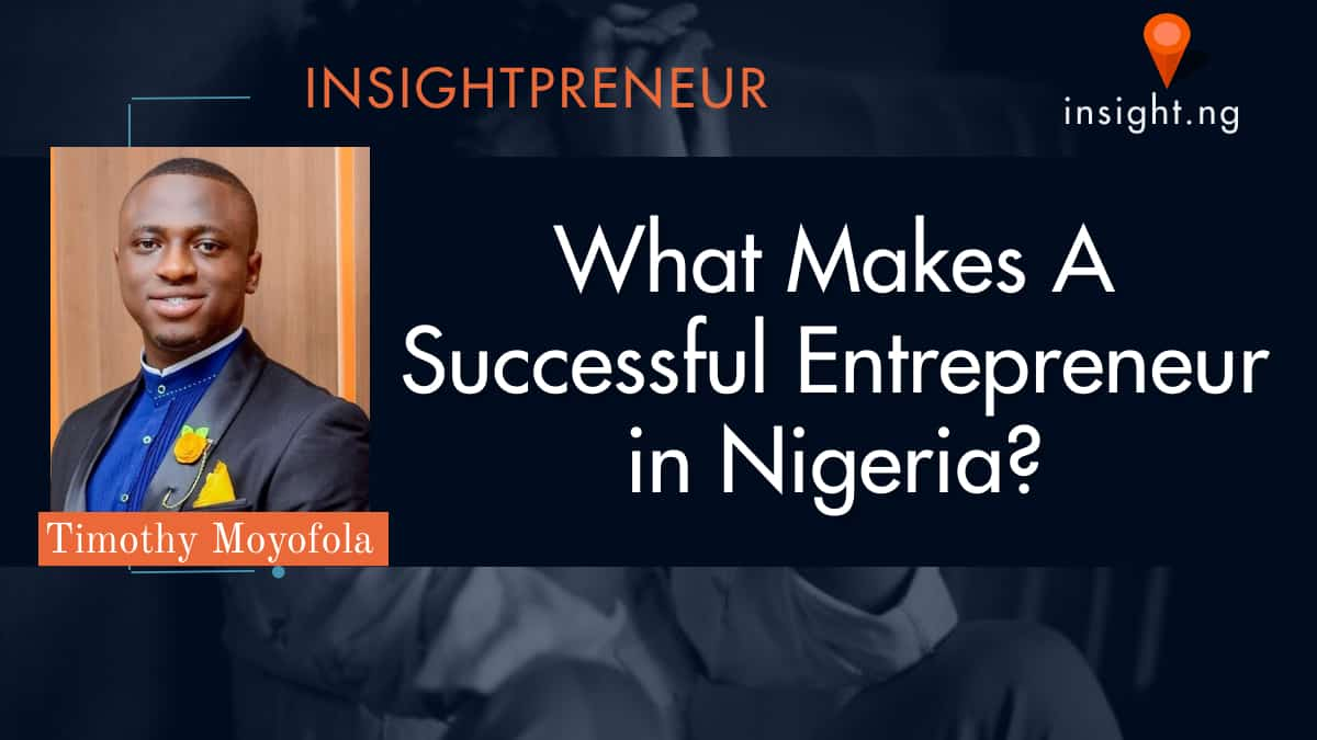 What makes a Succesful entrepreneur in Nigeria: Insightpreneur