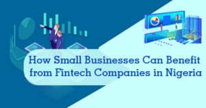 how small businesses can benefit from fintech companies in Nigeria